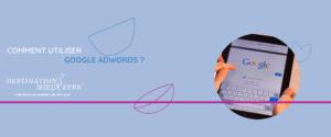 comment utiliser google adwords